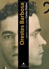 Orestes Barbosa: Rep�rter Cronista e Poeta (Portuguese Edition)