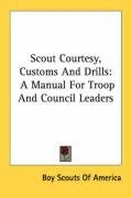 Scout Courtesy, Customs And Drills: A Manual For Troop And Council Leaders