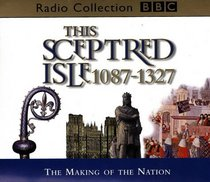 This Sceptred Isle: The Making of a Nation, 1087-1327 (BBC Radio Collection)