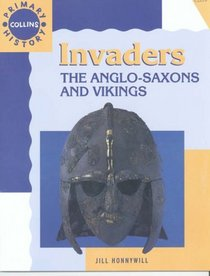 The Invaders and Settlers: The Anglo-Saxons and Vikings (Collins Primary History)