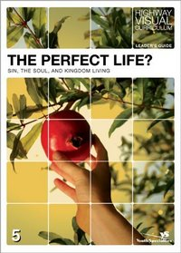The Perfect Life? Leader's Guide: Sin, the Soul, and Kingdom Living (Highway Visual Curriculum)