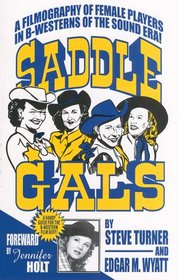 Saddle Gals:: A Filmography of Female Players in B-Westerns of the Sound Era
