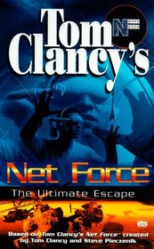 The Ultimate Escape (Tom Clancy's Net Force; Young Adult, No. 4)