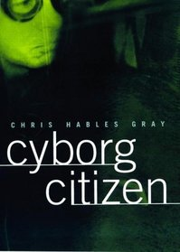 Cyborg Citizen: Politics in the Posthuman Age