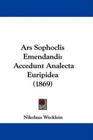 Ars Sophoclis Emendandi: Accedunt Analecta Euripidea (1869) (Latin Edition)