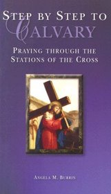 Step by Step to Calvary: Praying Through the Stations of the Cross
