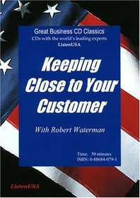 Keeping Close to Your Customer: Why the Excellent Companies Have the Advantage