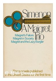 A Maigret Trio: Maigret's Failure / Maigret in Society / Maigret and the Lazy Burglar