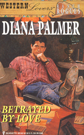 Betrayed by Love (Ranch Rogues) (Western Lovers, No 1)