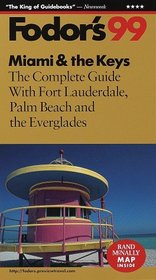 Miami  the Keys '99 : The Complete Guide with Fort Lauderdale, Palm Beach and the Everglades (Fodor's South Florida)