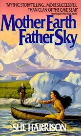 Mother Earth, Father Sky (Prehistoric Trilogy, Bk 1)
