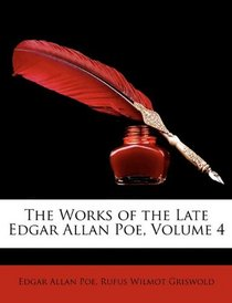 The Works of the Late Edgar Allan Poe, Volume 4