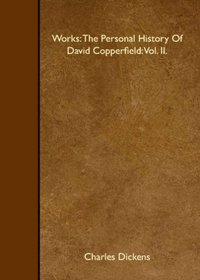 Works: The Personal History Of David Copperfield: Vol. II.