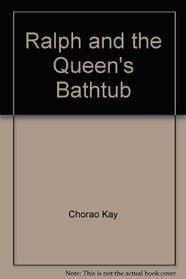 Ralph and the Queen's Bathtub