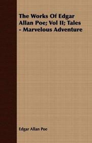 The Works Of Edgar Allan Poe; Vol II; Tales - Marvelous Adventure