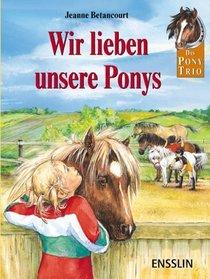 Das Pony-Trio. Wir lieben unsere Ponys.