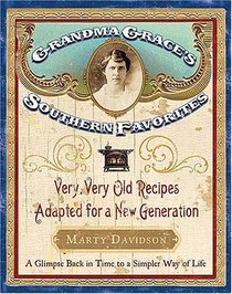 Grandma Grace's Southern Favorites: Very, Very Old Recipes Adapted for a New Generation