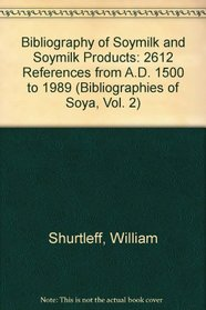 Bibliography of Soymilk and Soymilk Products: 2612 References from A.D. 1500 to 1989 (Bibliographies of Soya, Vol. 2)