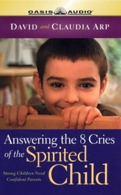 Answering the 8 Cries of the Spirited Child: Strong Children Need Confident Parents (Life of Glory)