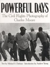 Powerful Days : The Civil Rights Photograph of Charles Moore