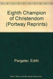 Eighth Champion of Christendom (Portway Reprints)