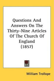Questions And Answers On The Thirty-Nine Articles Of The Church Of England (1857)