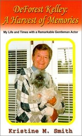 DeForest Kelley: A Harvest of Memories: My Life and Times With a Remarkable Gentleman Actor