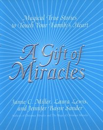 A Gift of Miracles : Magical True Stories To Touch Your Family's Heart