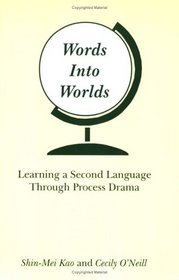 Words Into Worlds: Learning a Second Language Through Process Drama (Contemporary Studies in Second Language Learning)