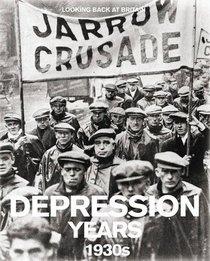Depression Years: 1930's (Looking Back at Britain)