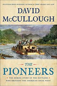 The Pioneers: The Heroic Story of the Settlers Who Brought the American Ideal West (Thorndike Press Large Print Popular and Narrative Nonfiction)