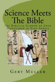 Science Meets The Bible: The Biblical Garden of Eden Discovered In East Africa (Volume 1)