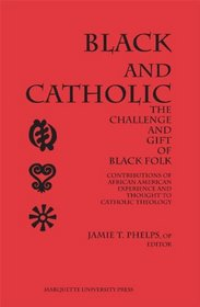 Black and Catholic: The Challenge and Gift of Black Folk : Contributions of African American Experience and Thought to Catholic Theology (Marquette Studies in Theology, No 5)