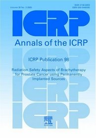 ICRP Publication 98: Radiation Aspects of Brachytherapy for Prostate Cancer (International Commission on Radiological Protection)