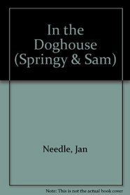 In the Doghouse (Springy & Sam)