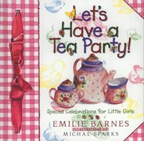 Let's Have a Tea Party! Special Celebrations for Little Girls
