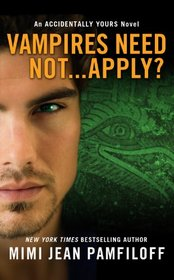 Vampires Need Not... Apply? (Accidentally Yours, Bk 4)