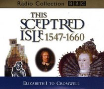This Sceptred Isle: Elizabeth I to Cromwell (BBC Radio Collection)