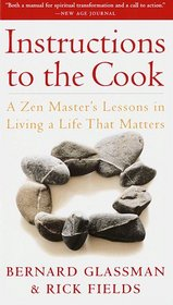 Instructions to the Cook : A Zen Master's Lessons in Living a Life That Matters