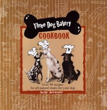 Three Dog Bakery Cookbook: Over 50 Recipes for All-Natural, Paw-Lickin' Treats for Your Dog