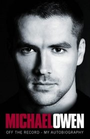 Michael Owen: Off The Record - My Autobiography