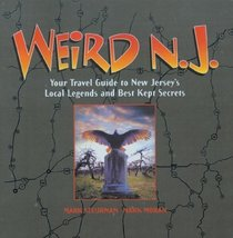 Weird N.J. : Your Travel Guide to New Jersey's Local Legends and Best Kept Secrets (Weird)