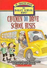 Cavemen Do Drive School Buses (Bailey School Kids Jr. Chapter Book)