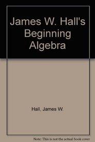 James W. Hall's Beginning Algebra: Student's Solutions Manual