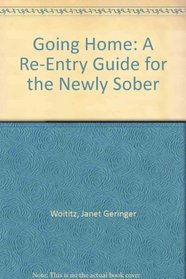 Going Home: A Re-Entry Guide for the Newly Sober