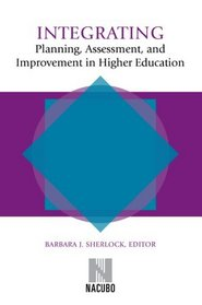 Integrating Planning, Assessment, and Improvement in Higher Education