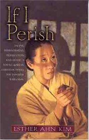 If I Perish: Facing Imprisonment, Persecution and Death, a Young Korean Christian Defies the Japanese Warlords