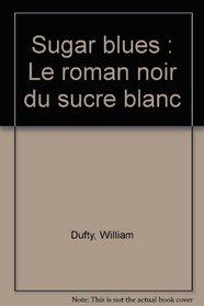 Sugar blues : Le Roman noir du sucre blanc