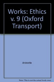 Works: The Oxford Translation Volume 9. Ethics.  Ethica Nicomachea.  Magna Moralia. Ethica Eudemia. (Oxford Transport) (v. 9)