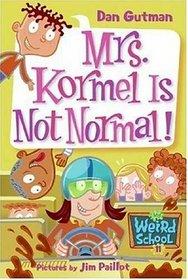 Mrs. Kormel Is Not Normal! (My Weird School, Bk 11)
